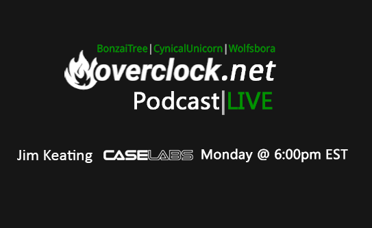 Jim from CaseLabs on Overclock.net's Twitch Podcast, Monday, Feb 27th, 6PM.